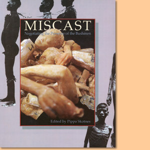 Miscast. Negotiating the Presence of the Bushmen