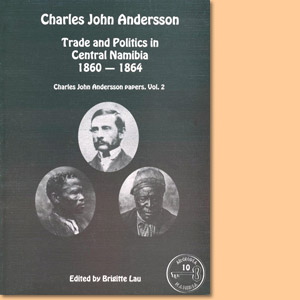 Charles John Anderson: Trade and Politics in Central Namibia 1860-1864