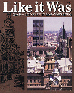 Like it was. The Star 100 Years in Johannesburg 1887-1987