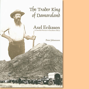 The Trader King of Damaraland Axel Eriksson