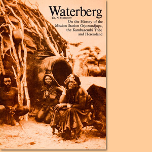 Waterberg. On the History of the Mission Station Otjozondjupa, the Kambazembi Tribe and Hereroland