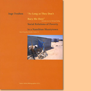 As Long as They Don't Bury Me Here: Social Relations of Poverty in a Namibian Shantytown