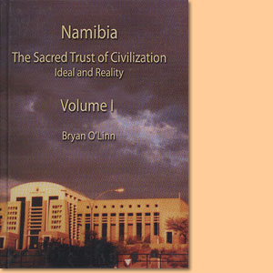 Namibia: The Sacred Trust of Civilization - Ideal and Reality, Volume 1