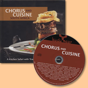 Chorus and Cuisine South Africa: A Kitchen Safari with Traditional Recipes and Music plus Audio-CD