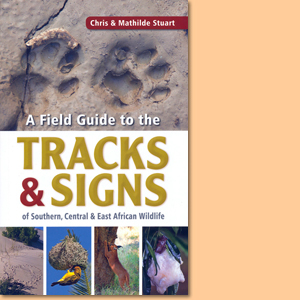 A Field Guide to the Tracks & Signs of Southern, Central and East African Wildlife