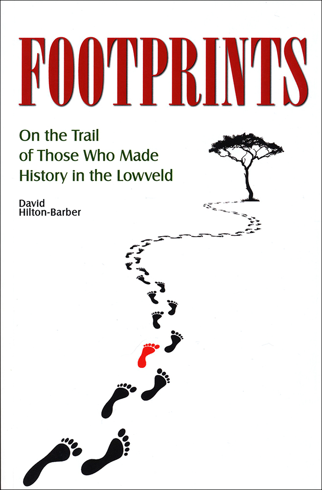Footprints: On the Trail of Those Who Made History in the Lowveld