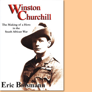 Winston Churchill. The Making of a Hero in the South African War
