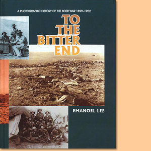 To the bitter end. A photographic history of the Boer War 1899–1902