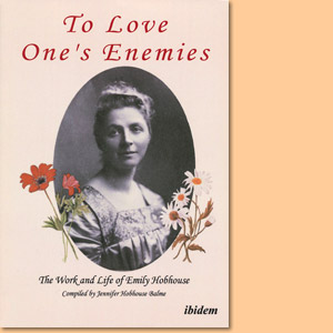 To Love One's Enemies. The work and life of Emily Hobhouse
