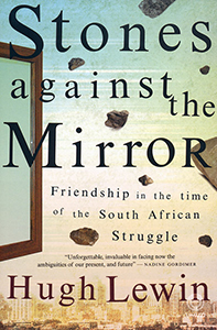 Stones against the Mirror. Friendship in the time of the South African Struggle