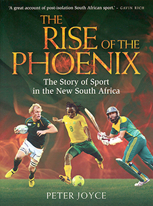 The rise of the Phoenix. The story of Sport in the new South Africa
