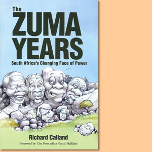 The Zuma Years. South Africa's Changing Face of Power
