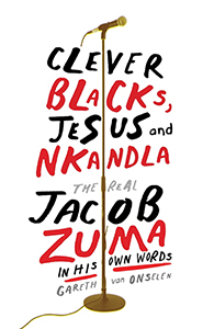 Clever Blacks, Jesus and Nkandla