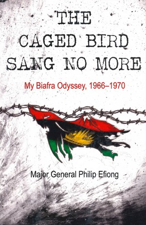 The Caged Bird Sang No More: My Biafra Odyssey 1966-1970