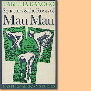 Squatters & the Roots of Mau Mau 1905-1963
