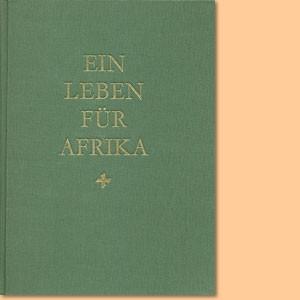 Ein Leben für Afrika. Das abenteuerliche Schicksal von Werner Munzinger-Pascha