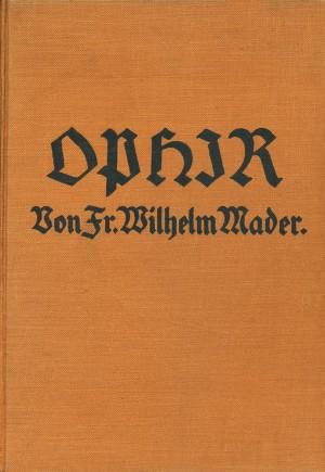 """Ophir. Abenteuer und Kämpfe auf einer Reise in das Sambesigebiet und durch das fabelhafte Goldland """"Ophir""""."""
