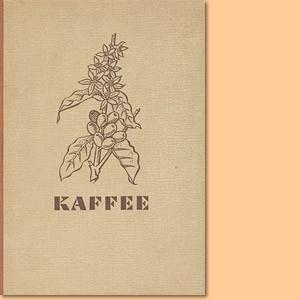 Kaffee. Handel, Pflanzung, Geschichte und wirtschaftspolitische Bedeutung