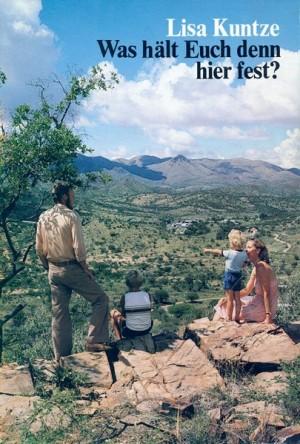 Was hält Euch denn hier fest? 55 Lebensgeschichten aus Südwestafrika/Namibia