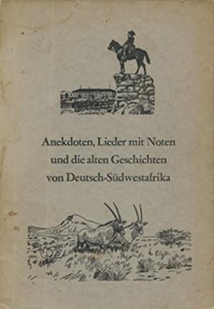 Anekdoten, Lieder mit Noten, und die alten Geschichten von Deutsch-Südwestafrika