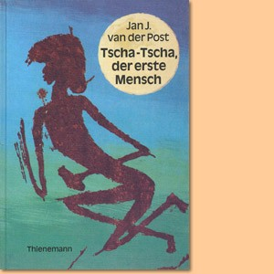 Tscha-Tscha, der erste Mensch. Mythen und Erzählungen der Buschmänner