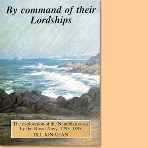 By command of their Lordships. The exploration of the Namibian coast by the Royal Navy, 1795-1895