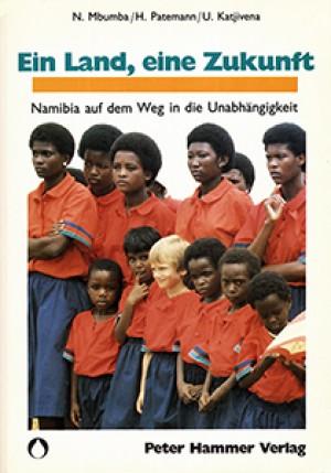 Ein Land, eine Zukunft. Namibia auf dem Weg in die Unabhängigkeit