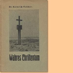 Wahres Christentum. Sechs Reden von Dr. Heinrich Vedder in Okahandja, Südwestafrika