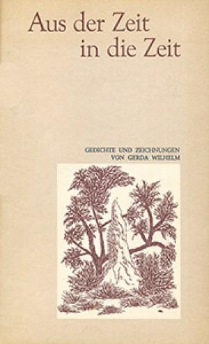 Aus der Zeit in die Zeit. Gedichte und Zeichnungen von Gerda Wilhelm