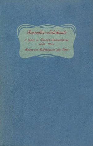 Ansiedler-Schicksale. Elf Jahre in Deutsch-Südwestafrika 1893 – 1904