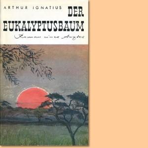 Der Eukalyptusbaum: Südwestafrika-Roman eines Arztes