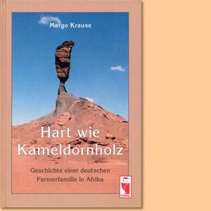 Hart wie Kameldornholz. Geschichte einer deutschen Farmerfamilie in Afrika
