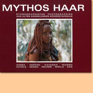 Mythos Haar. Ethnographische Photografien aus alten Sammlungen Südwestafrikas