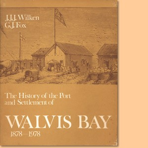 The History of the Port and Settlement of Walvis Bay 1878-1978