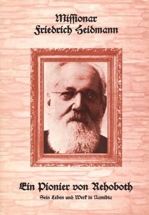 Missionar Friedrich Heidmann: Ein Pionier von Rehoboth