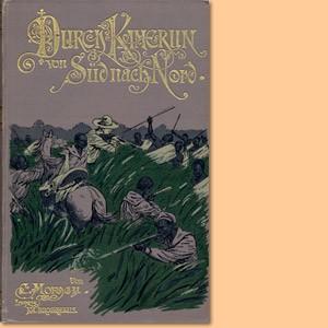 Durch Kamerun von Süd nach Nord. Reisen und Forschungen im Hinterlande 1889 bis 1891