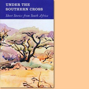 Under the Southern Cross. Short Stories from South Africa