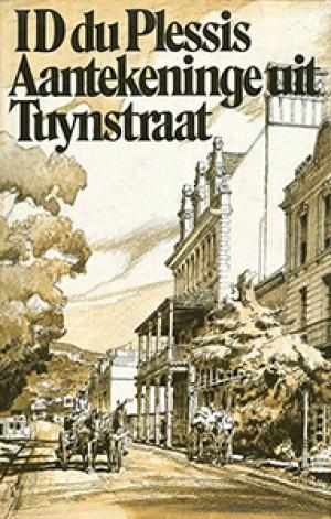 Aantekeninge uit Tuynstraat: Herinneringe en Beskouings deur I. D. du Plessis