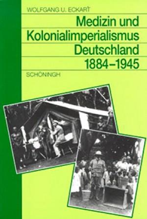 Medizin und Kolonialimperialismus. Deutschland 1884-1945
