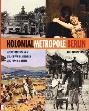 Kolonialmetropole Berlin. Eine Spurensuche