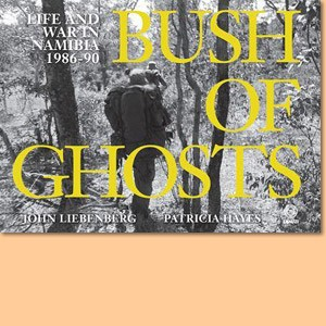 Bush of Ghosts. Life and war in Namibia 1986-90