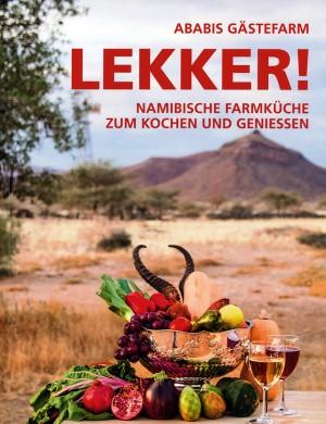 Ababis Gästefarm: LEKKER! Namibische Farmküche zum Kochen und Genießen
