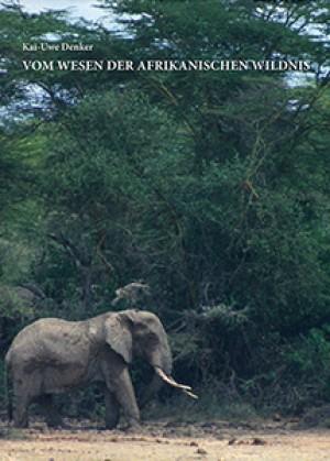 Vom Wesen der afrikanischen Wildnis. Auf der Fährte alter Elefantenbullen