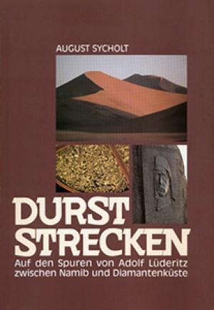 Durststrecken. Auf den Spuren von Adolf Lüderitz zwischen Namib und Diamantenküste