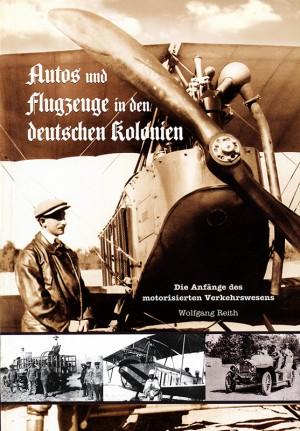 Autos und Flugzeuge in den deutschen Kolonien