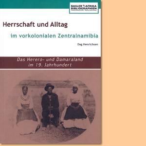 Herrschaft und Alltag im vorkolonialen Zentralnamibia. Das Herero- und Damaraland im 19. Jahrhundert