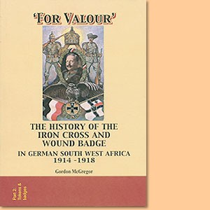 For Valour. The history of the Iron Cross and Wound Badge in German Southwest Africa 1914-1918