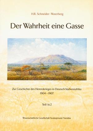 Der Wahrheit eine Gasse. Zur Geschichte des Hererokrieges in Deutsch-Südwestafrika 1904 -1907. Teil 1 und 2
