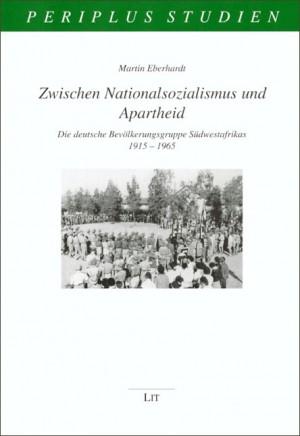 Zwischen Nationalsozialismus und Apartheid. Die deutsche Bevölkerungsgruppe Südwestafrikas 1915–1965