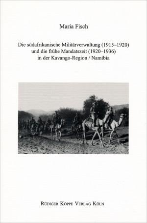 Die südafrikanische Militärverwaltung (1915-1920) und die frühe Mandatszeit (1920-1936) in der Kavango-Region / Namibia